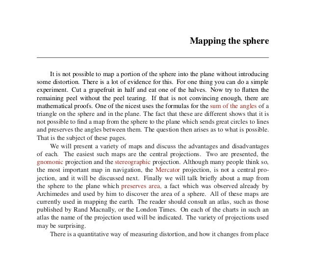 Mapping the sphere      It is not possible to map a portion of the sphere into the plane without introducingsome distortio...