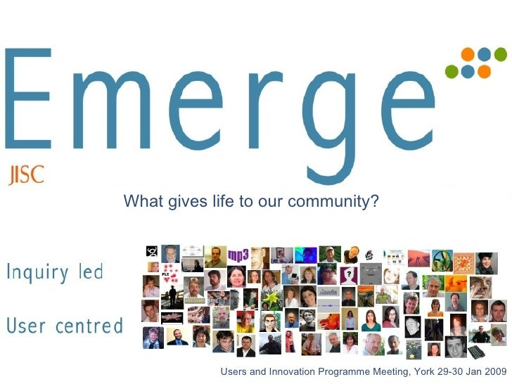 Users and Innovation Programme Meeting, York 29-30 Jan 2009 What gives life to our community?