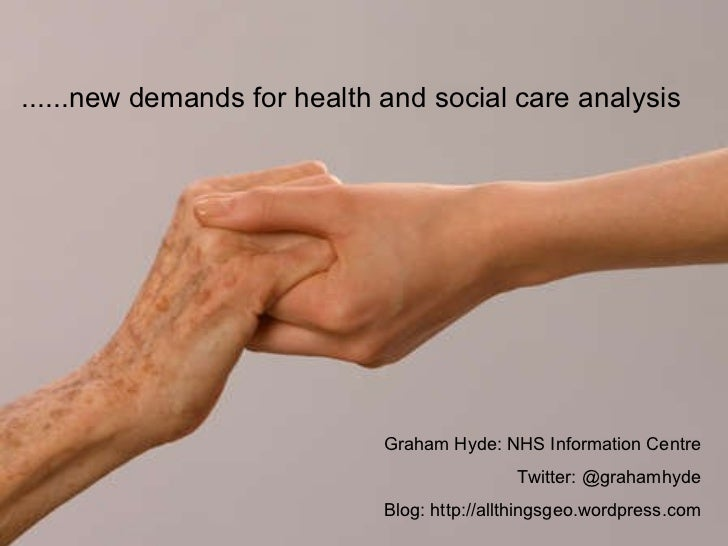 <ul><li>......new demands for health and social care analysis </li></ul>Graham Hyde: NHS Information Centre Twitter: @grah...