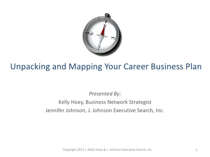 Unpacking and Mapping Your Career Business Plan<br />Presented By:<br />Kelly Hoey, Business Network Strategist<br />Jenni...