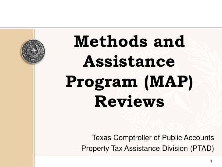 1<br />Methods and Assistance Program (MAP) Reviews<br />Texas Comptroller of Public Accounts <br />Property Tax Assistanc...