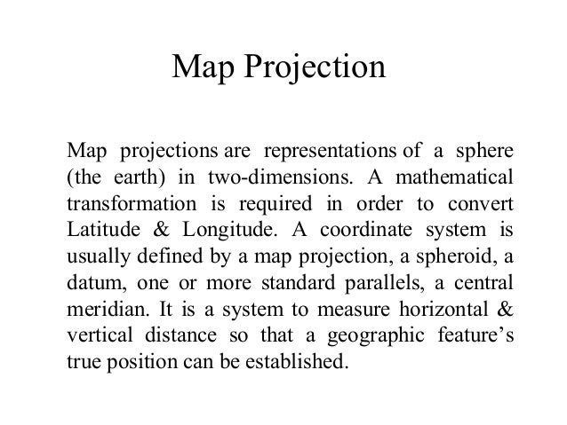 Map ProjectionMap projections are representations of a sphere(the earth) in two-dimensions. A mathematicaltransformation i...