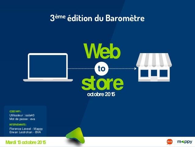 Web store to octobre2015 Florence Leveel - Mappy Erwan Lestrohan - BVA Utilisateur : sala40 Mot de passe : eva INTERVENANT...
