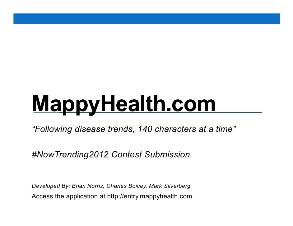 """MappyHealth.com""""Following disease trends, 140 characters at a time""""#NowTrending2012 Contest SubmissionDeveloped By: Brian ..."""