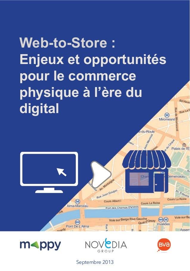 Web-to-Store :  Enjeux et opportunités  pour le commerce  physique à l'ère du  digital  Septembre 2013