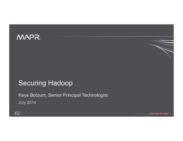 ® © 2014 MapR Technologies 1 ® © 2014 MapR Technologies Keys Botzum, Senior Principal Technologist July 2014
