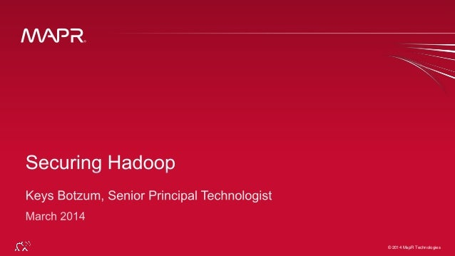 Securing Hadoop by MapR's Senior Principal Technologist Keys Botzum