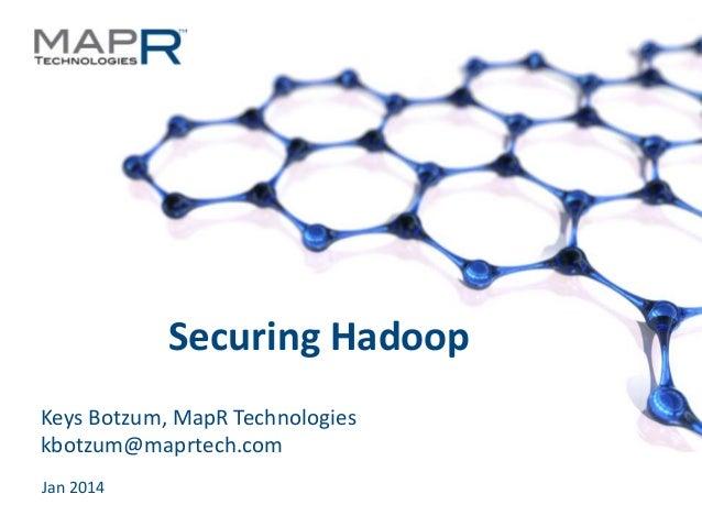 Securing Hadoop Keys Botzum, MapR Technologies kbotzum@maprtech.com Jan 2014 ©MapR Technologies - Confidential  1