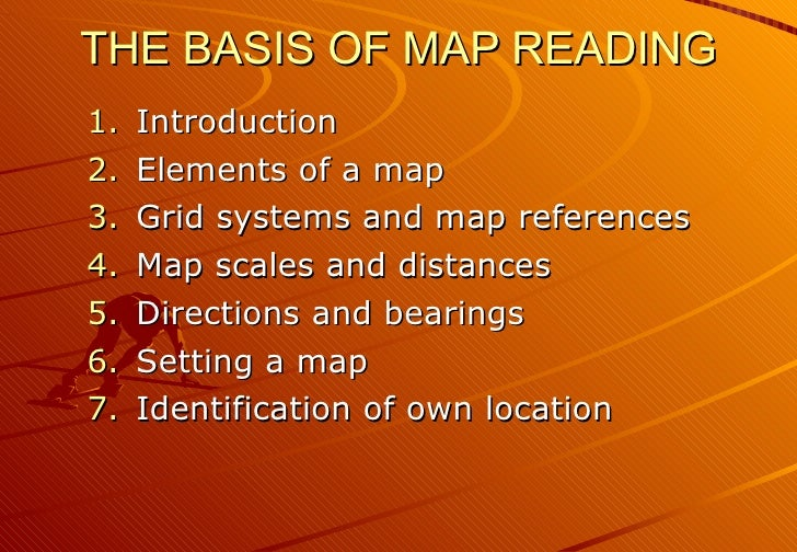 THE BASIS OF MAP READING <ul><li>Introduction </li></ul><ul><li>Elements of a map </li></ul><ul><li>Grid systems and map r...