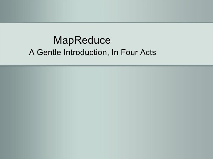 MapReduce A Gentle Introduction, In Four Acts