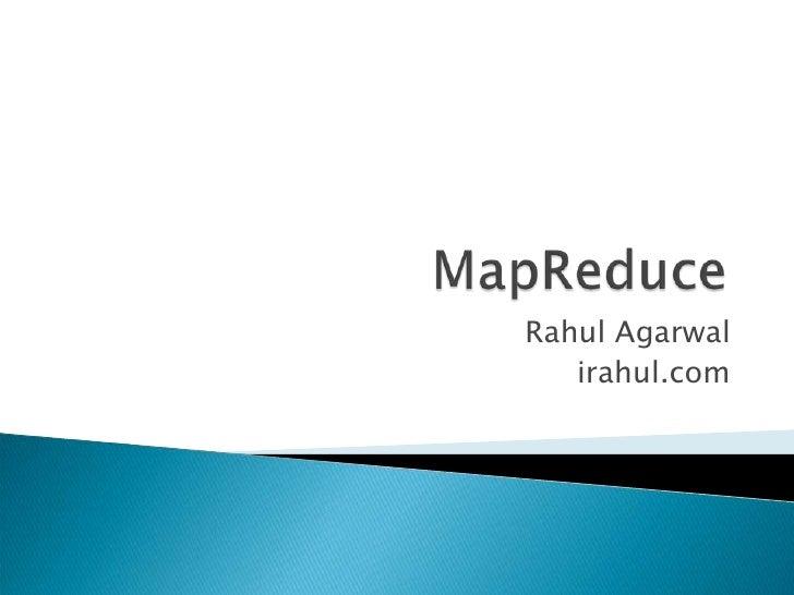 MapReduce<br />Rahul Agarwal<br />irahul.com<br />