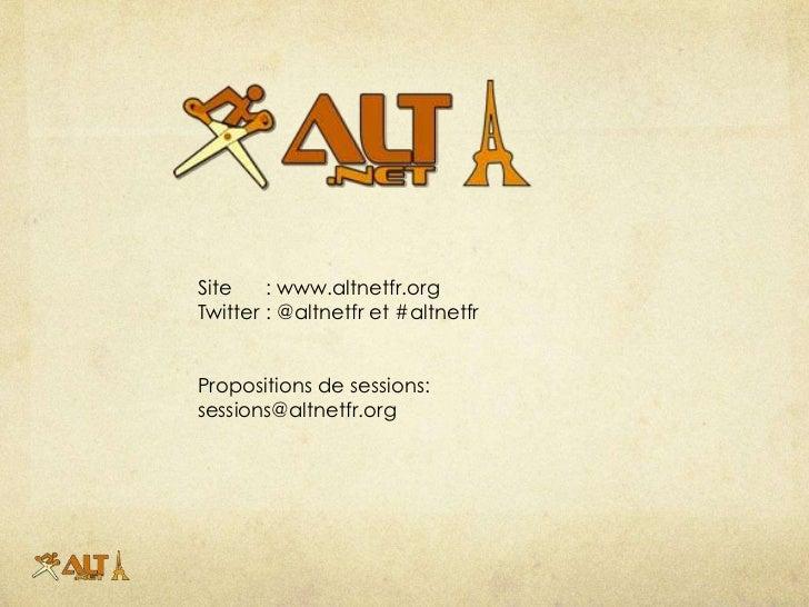 Site      : www.altnetfr.org<br />Twitter : @altnetfr et #altnetfr<br />Propositions de sessions:<br />sessions@altnetfr.o...