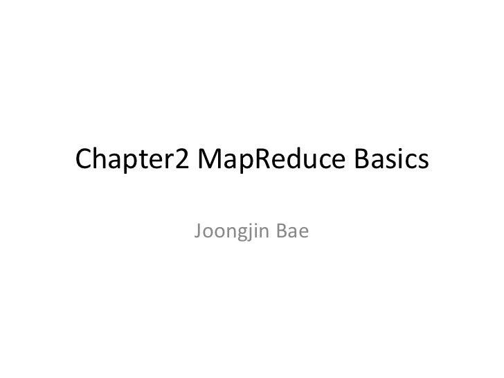 Chapter2 MapReduce Basics        Joongjin Bae