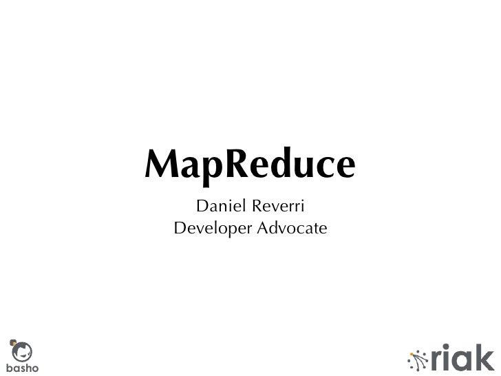 MapReduce            Daniel Reverri          Developer Advocate     basho