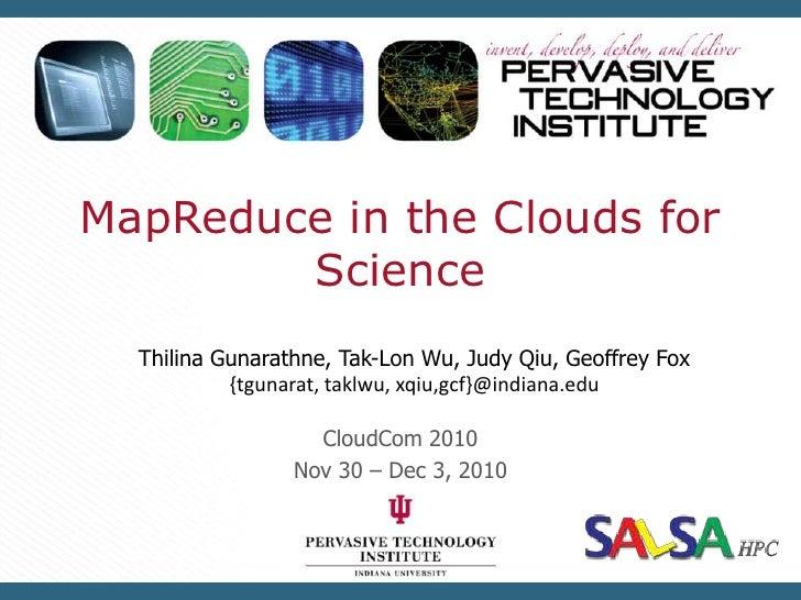 MapReduce in the Clouds for Science<br />ThilinaGunarathne, Tak-Lon Wu, Judy Qiu, Geoffrey Fox<br />{tgunarat, taklwu, xqi...