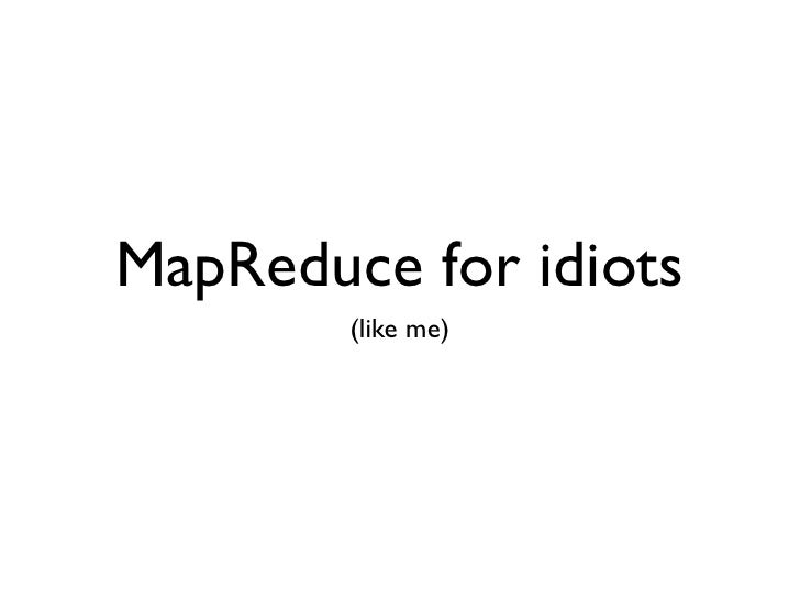 MapReduce for idiots         (like me)