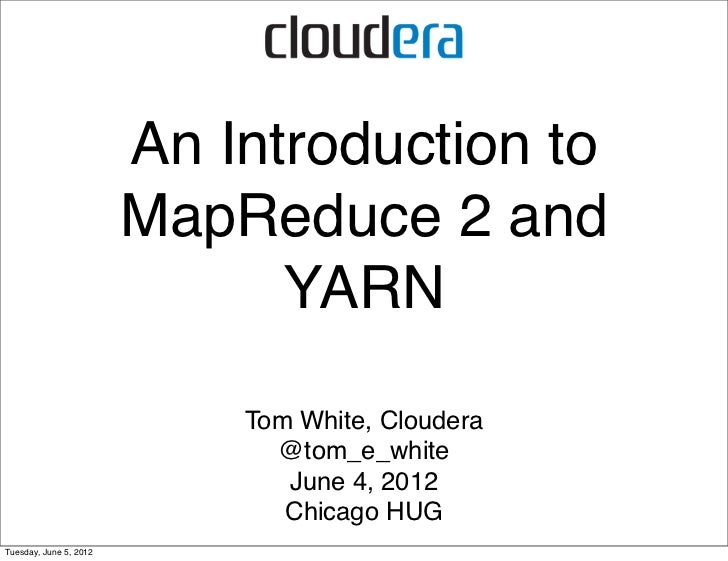 An Introduction to                        MapReduce 2 and                              YARN                            Tom...