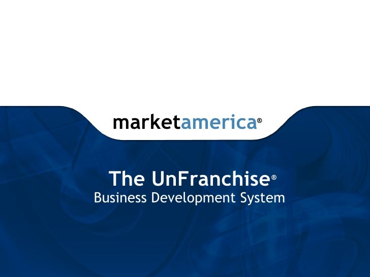 marketamerica       ®       The UnFranchise         ®   Business Development System