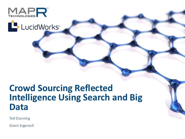 Crowd Sourcing ReflectedIntelligence Using Search and BigDataTed DunningGrant Ingersoll©MapR Technologies - Confidential   1