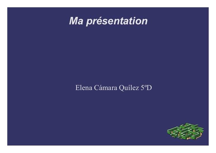 Ma présentation Elena Cámara Quílez 5ºD