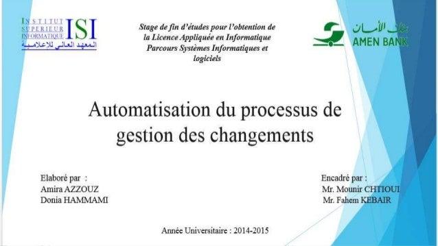 Automatisation du processus de gestion des changements Stage de fin d'études pour l'obtention de la Licence Appliquée en I...