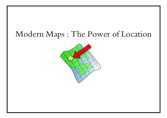 Modern Maps : The Power of Location