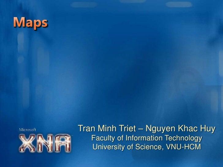 Maps<br />Tran Minh Triet – Nguyen Khac Huy<br />Faculty of Information Technology<br />University of Science, VNU-HCM<br />