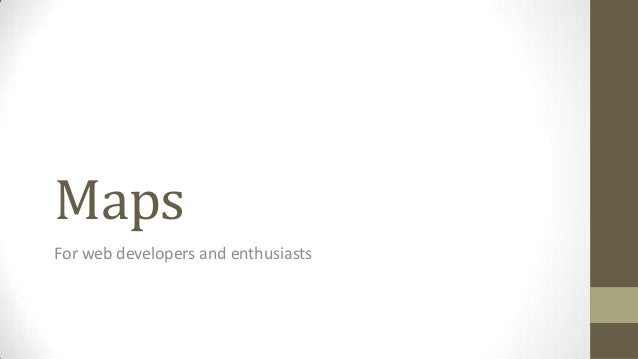Maps For web developers and enthusiasts
