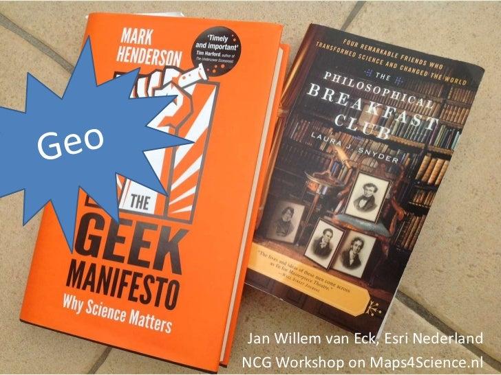 Jan Willem van Eck, Esri NederlandNCG Workshop on Maps4Science.nl