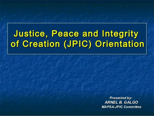 Justice, Peace and Integrityof Creation (JPIC) Orientation                        Presented by:                     ARNEL ...