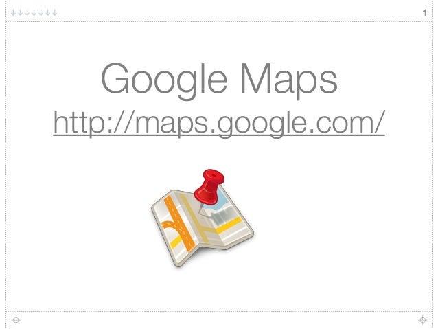 1 Google Maps http://maps.google.com/