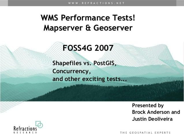 W W W . R E F R A C T I O N S . N E TWMS Performance Tests!Mapserver & Geoserver     FOSS4G 2007  Shapefiles vs. PostGIS, ...