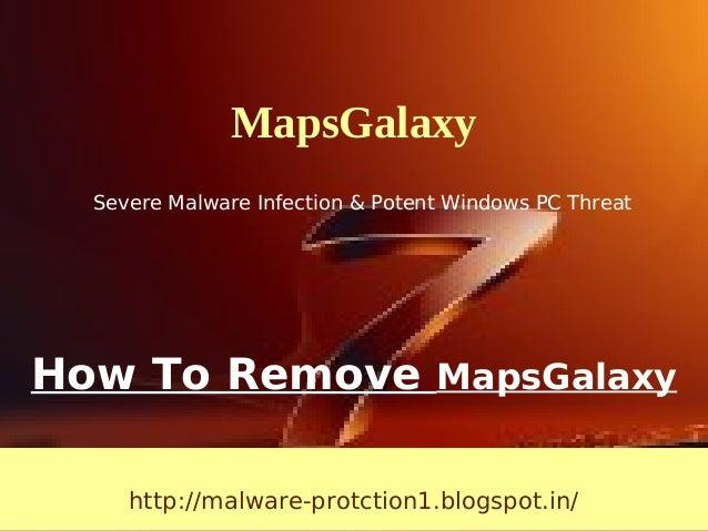 MapsGalaxy  Severe Malware Infection & Potent Windows PC ThreatHow To Remove MapsGalaxy     http://malware-protction1.blog...