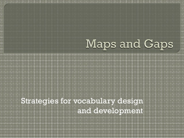 Maps & gaps: strategies for vocabulary design and development
