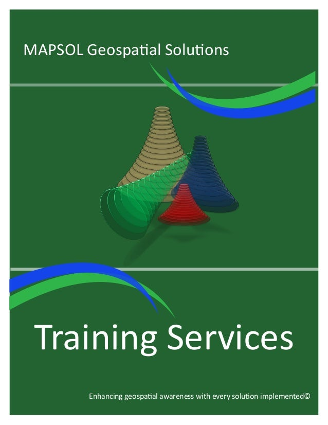 MAPSOL Geospatial Solutions  Training Services Enhancing geospatial awareness with every solution implemented©