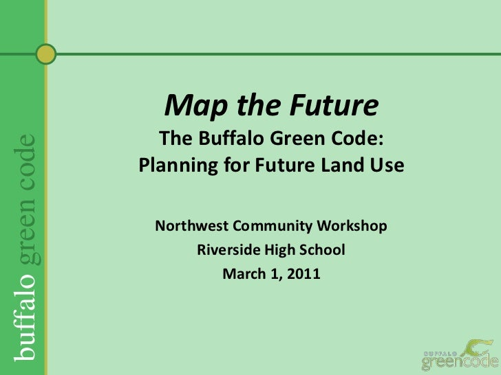 Map the FutureThe Buffalo Green Code:Planning for Future Land Use <br />Northwest Community Workshop<br />Riverside High S...