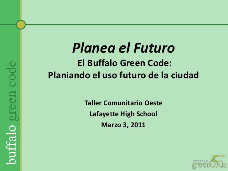 Planea el Futuro El Buffalo Green Code:Planiando el usofuturo de la ciudad <br />Taller ComunitarioOeste<br />Lafayette Hi...