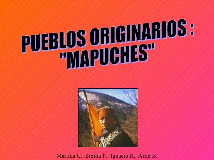 """PUEBLOS ORIGINARIOS : """"MAPUCHES"""" Martina C., Emilia F., Ignacio R., Aron B."""