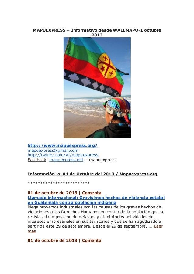 MAPUEXPRESS – Informativo desde WALLMAPU-1 octubre 2013 http://www.mapuexpress.org/ mapuexpress@gmail.com http://twitter.c...