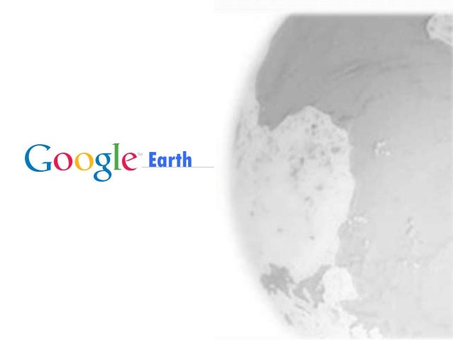 Google Confidential and Proprietary Earth