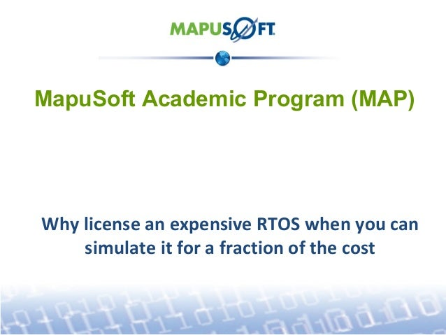 MapuSoft Academic Program (MAP)  Why license an expensive RTOS when you can simulate it for a fraction of the cost