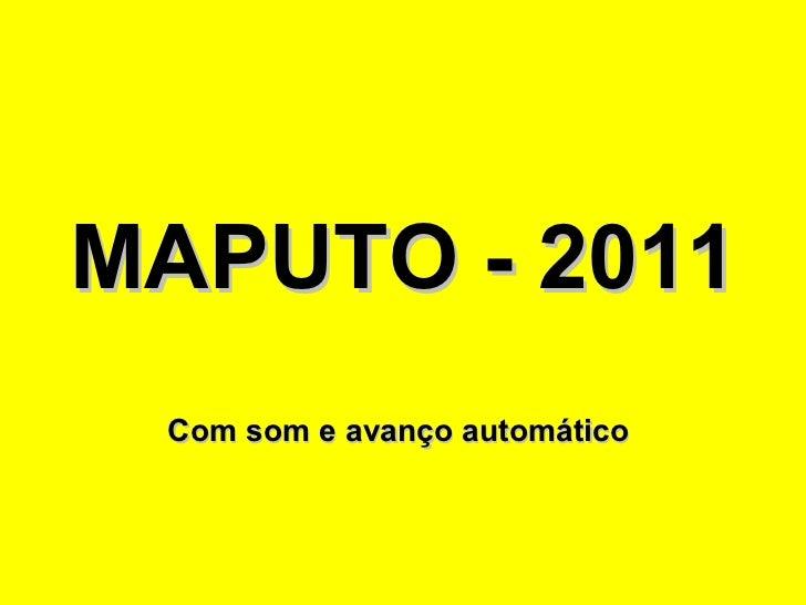 MAPUTO - 2011 Com som e avanço automático