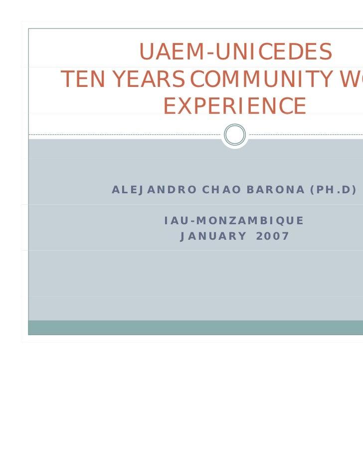 UAEM-UNICEDESTEN YEARS COMMUNITY WORK       EXPERIENCE   ALEJANDRO CHAO BARONA (PH.D)         IAU-MONZAMBIQUE           JA...