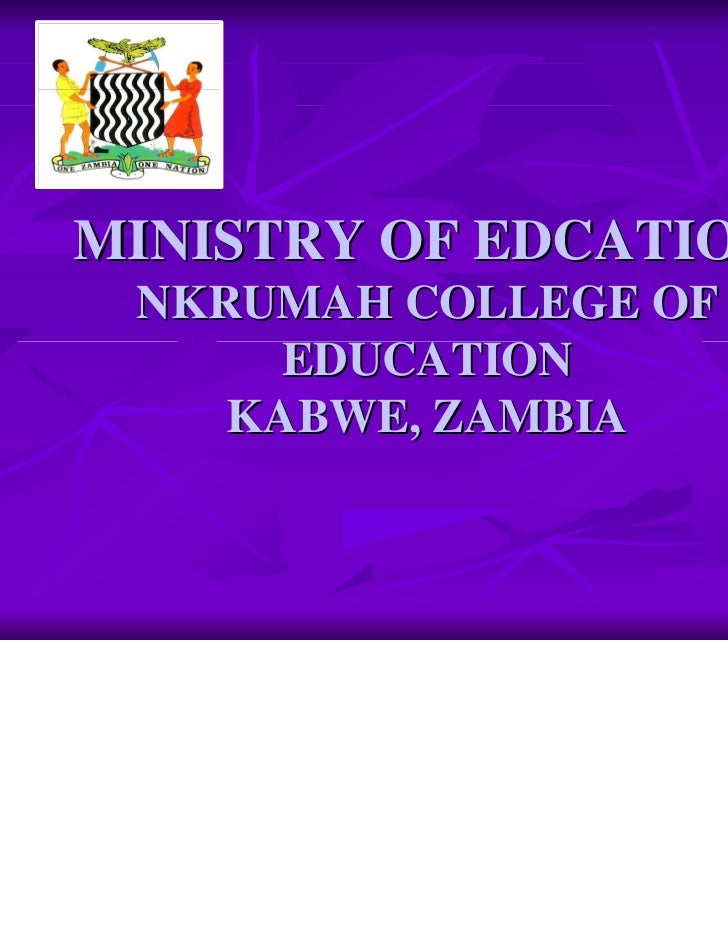 MINISTRY OF EDCATION NKRUMAH COLLEGE OF      EDUCATION    KABWE, ZAMBIA