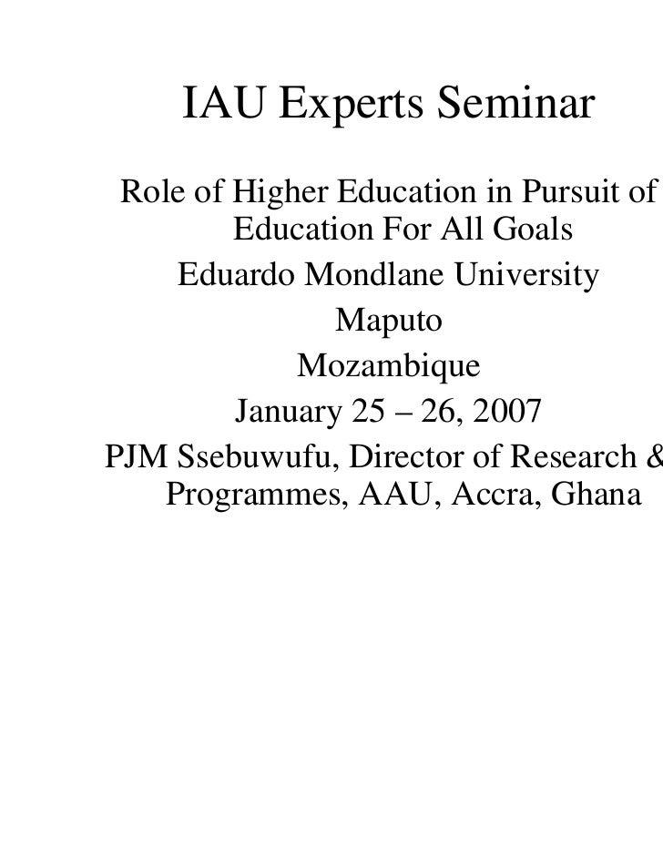 IAU Experts Seminar Role of Higher Education in Pursuit of         Education For All Goals     Eduardo Mondlane University...