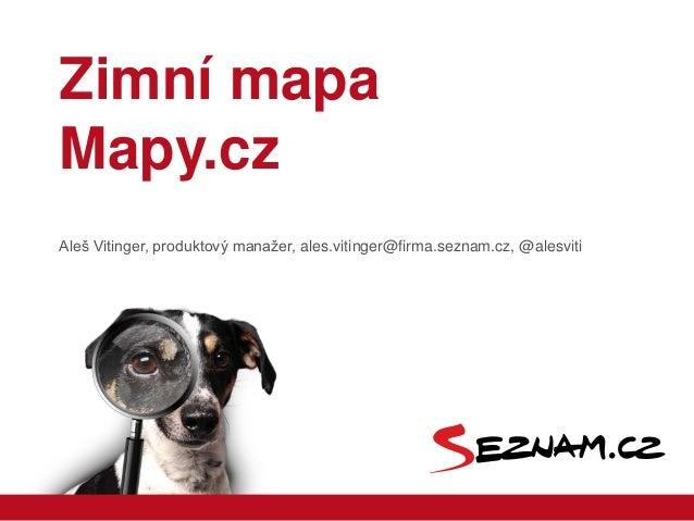 Zimní mapa Mapy.cz Aleš Vitinger, produktový manažer, ales.vitinger@firma.seznam.cz, @alesviti