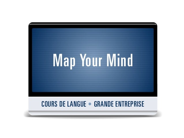 Map Your MindCOURS DE LANGUE • GRANDE ENTREPRISE