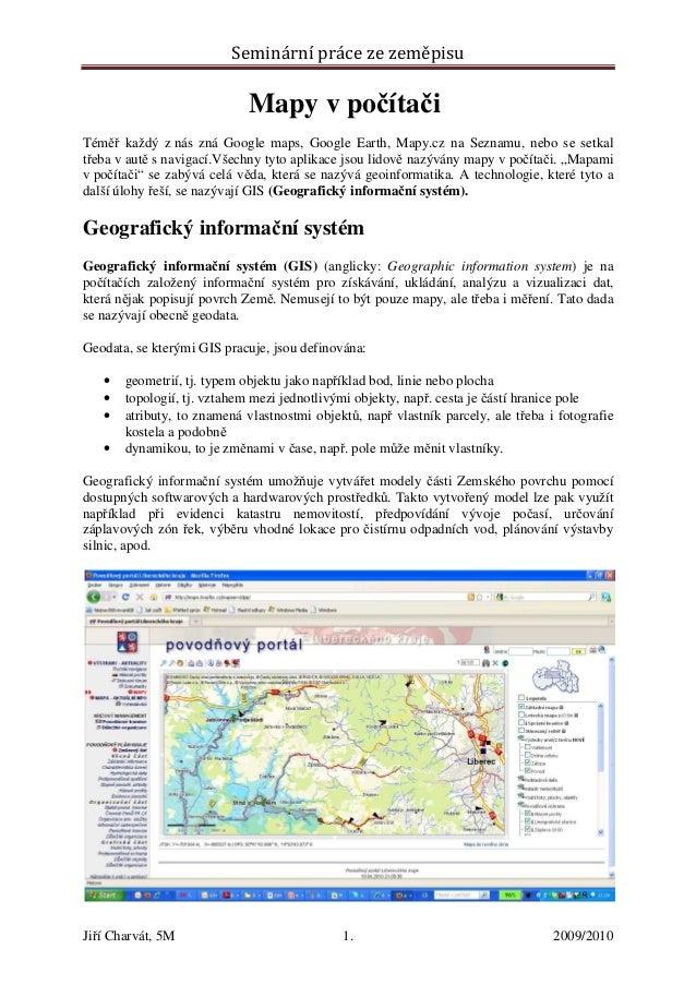 Seminární práce ze zeměpisu Jiří Charvát, 5M 1. 2009/2010 Mapy v počítači Téměř každý z nás zná Google maps, Google Earth,...