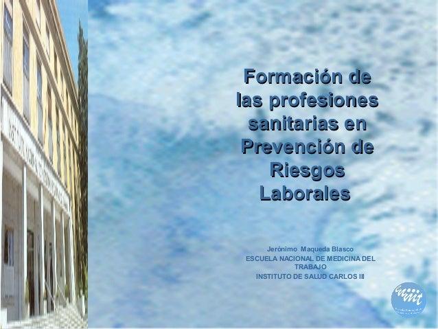Formación deFormación de las profesioneslas profesiones sanitarias ensanitarias en Prevención dePrevención de RiesgosRiesg...