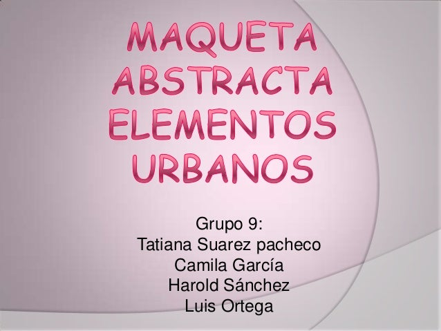 Grupo 9:Tatiana Suarez pacheco     Camila García    Harold Sánchez      Luis Ortega